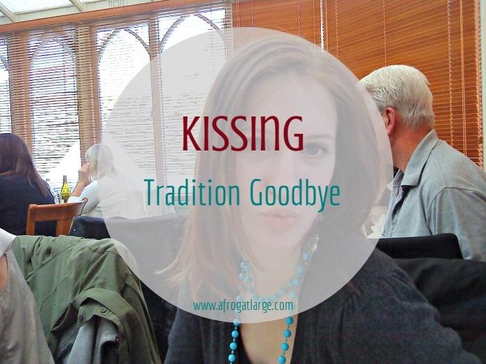 Kissing Tradition Goodbye