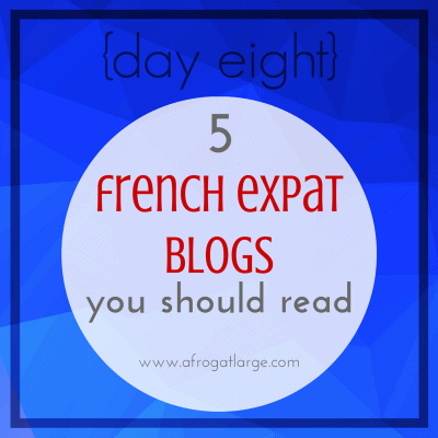5 French Expat Blogs you should read {day eight}