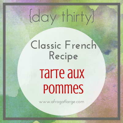 Classic French Recipe: Tarte aux pommes {day thirty}