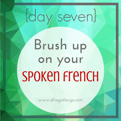 Brush up on your Spoken French {day seven}