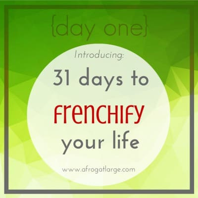 {day one} Introducing 31 days to Frenchify your life
