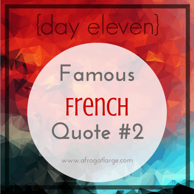 Famous French Quote #2 {day eleven}