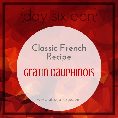 Classic French recipe: Gratin Dauphinois {day sixteen}