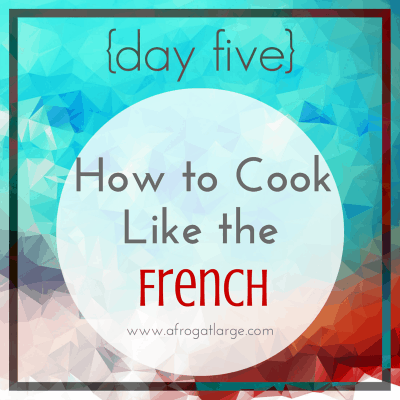 How to cook like the French {day five}