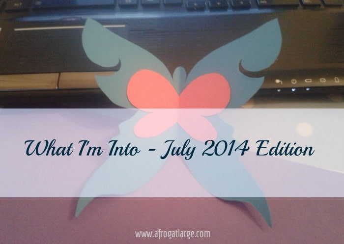 What I'm Into – July 2014 Edition