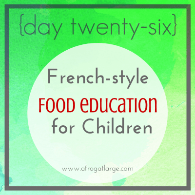 French-style food education for children {day twenty-six}