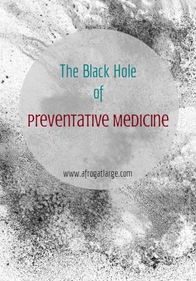 The Black Hole of Preventative Medicine