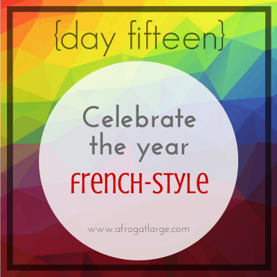 {day fifteen} Celebrate the year French-style