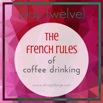 The French Rules of Coffee Drinking {day twelve}