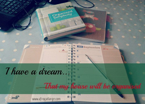 I have a dream – that my house will be organised
