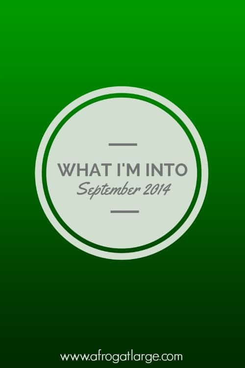 What I'm Into – September 2014