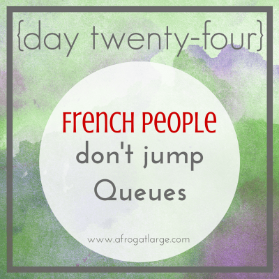 French people don't jump queues {day twenty-four}