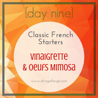 Classic French Starters: Vinaigrette & Oeufs Mimosa {day nine}