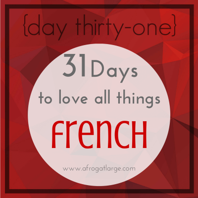 31 days to love all things French {day thirty-one}