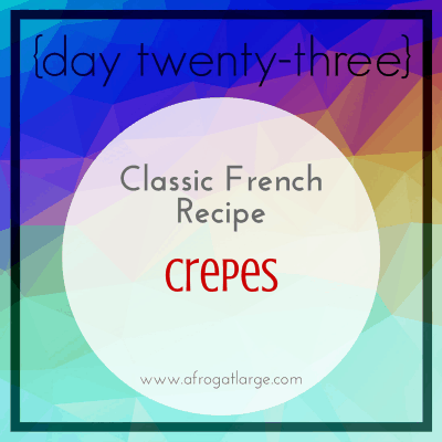 Classic French Recipe: crepes {day twenty-three}
