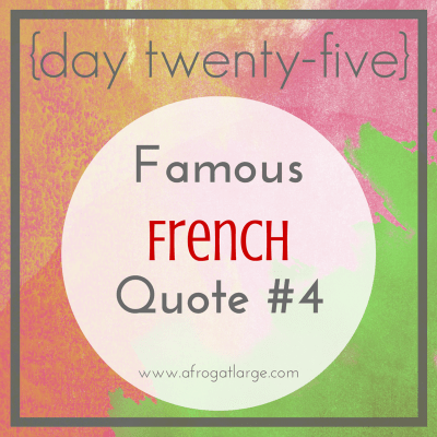 Famous French Quote #4 {day twenty-five}