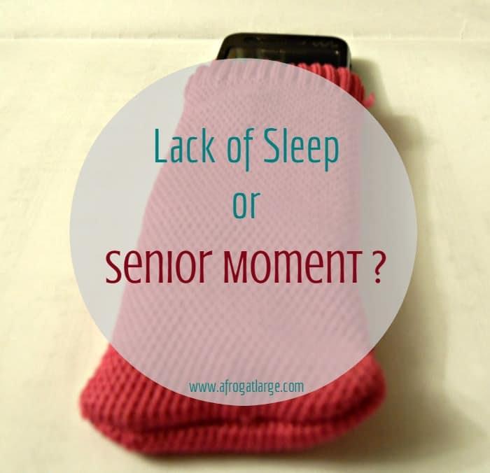 Lack of Sleep or Senior Moment?