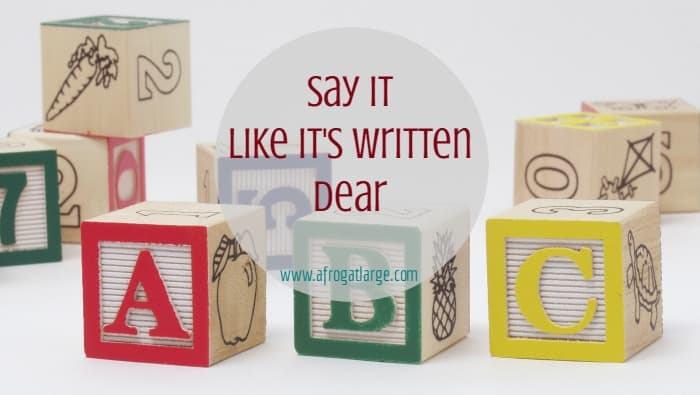 Say it Like it's Written Dear
